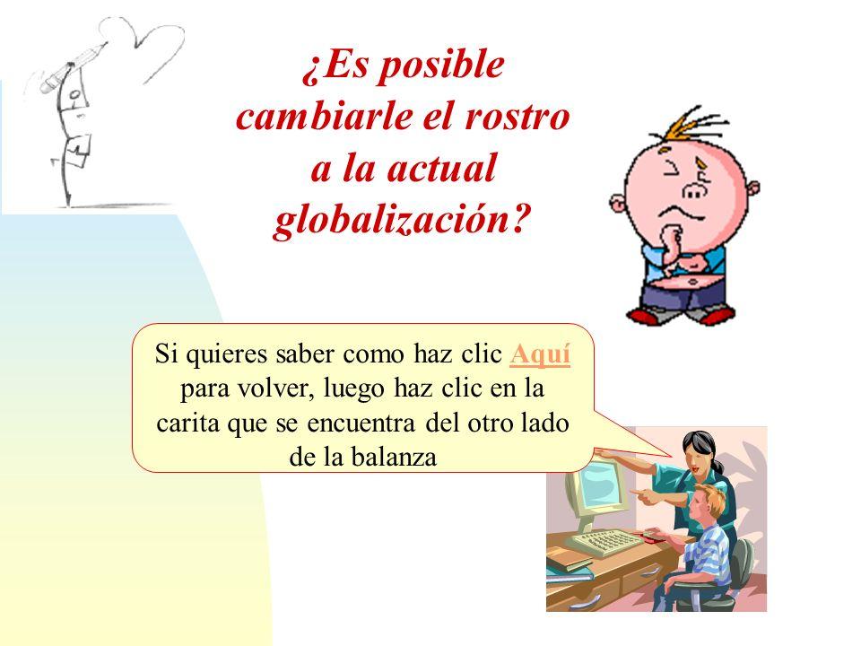 ¿Es posible cambiarle el rostro a la actual globalización