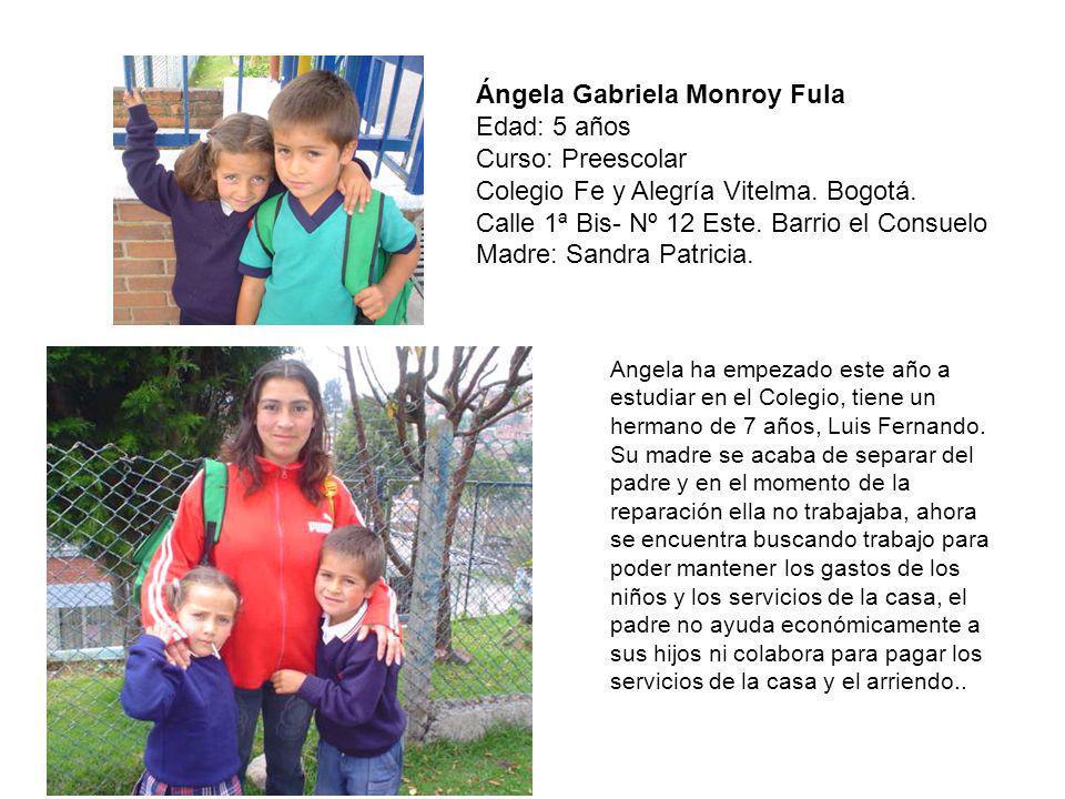 Ángela Gabriela Monroy Fula Edad: 5 años Curso: Preescolar