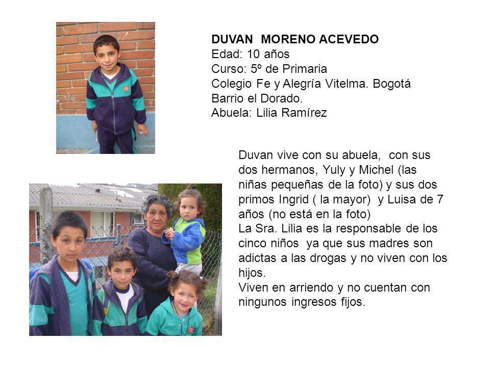 DUVAN MORENO ACEVEDO Edad: 10 años. Curso: 5º de Primaria. Colegio Fe y Alegría Vitelma. Bogotá.