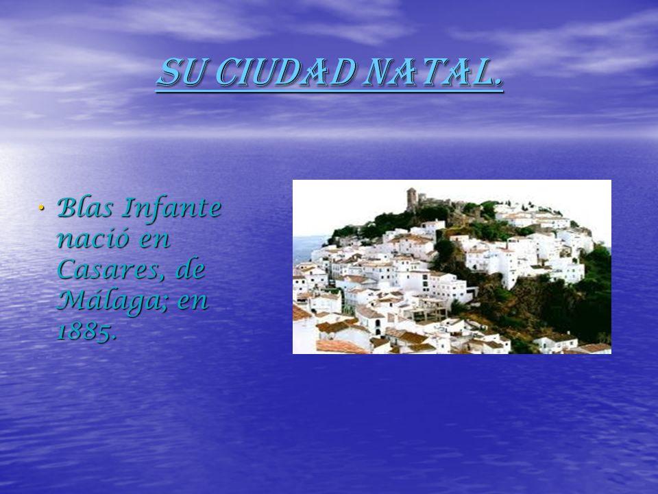SU CIUDAD NATAL. Blas Infante nació en Casares, de Málaga; en 1885.