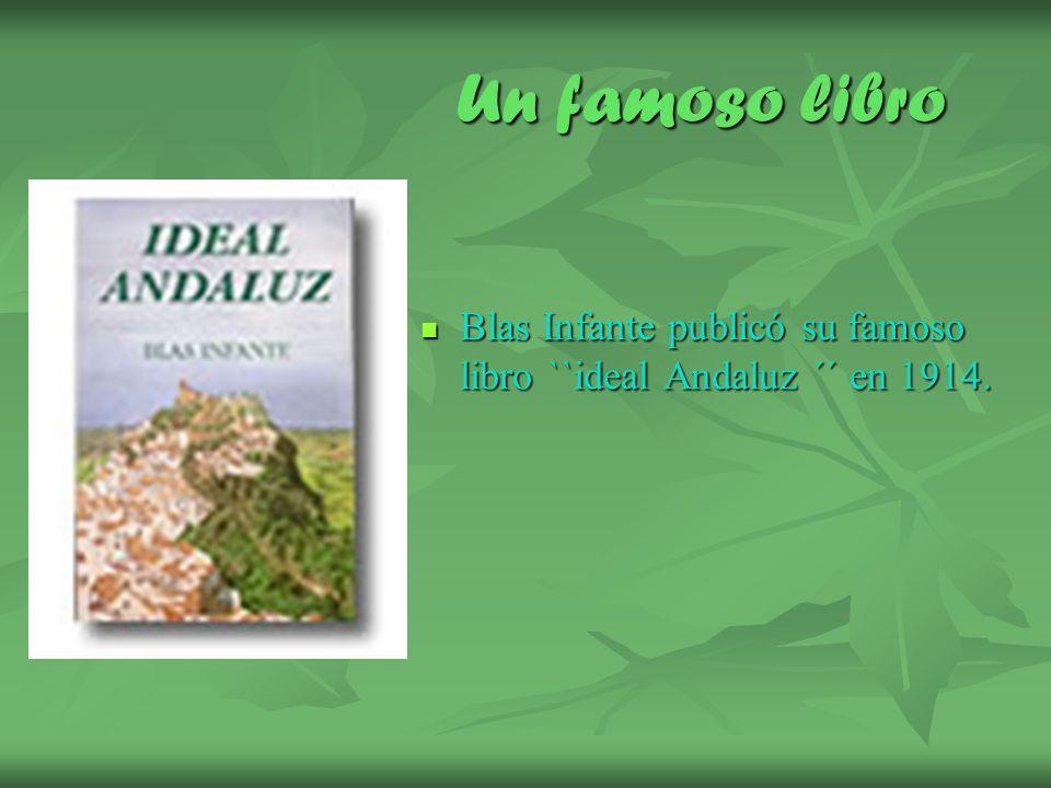 Un famoso libro Blas Infante publicó su famoso libro ``ideal Andaluz ´´ en 1914.