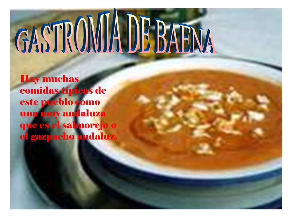 GASTROMIA DE BAENA Hay muchas comidas típicas de este pueblo como una muy andaluza que es el salmorejo o el gazpacho andaluz.