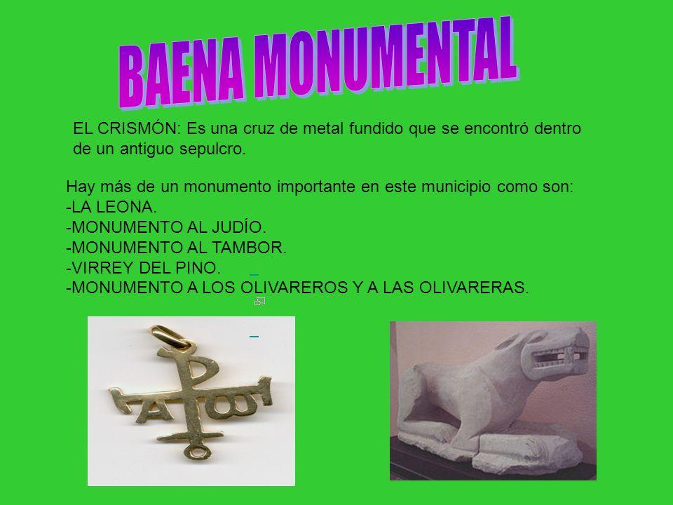 BAENA MONUMENTALEL CRISMÓN: Es una cruz de metal fundido que se encontró dentro. de un antiguo sepulcro.
