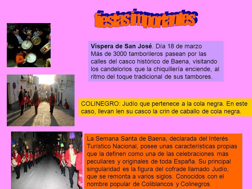 fiestas importantesVíspera de San José. Día 18 de marzo Más de 3000 tamborileros pasean por las. calles del casco histórico de Baena, visitando.