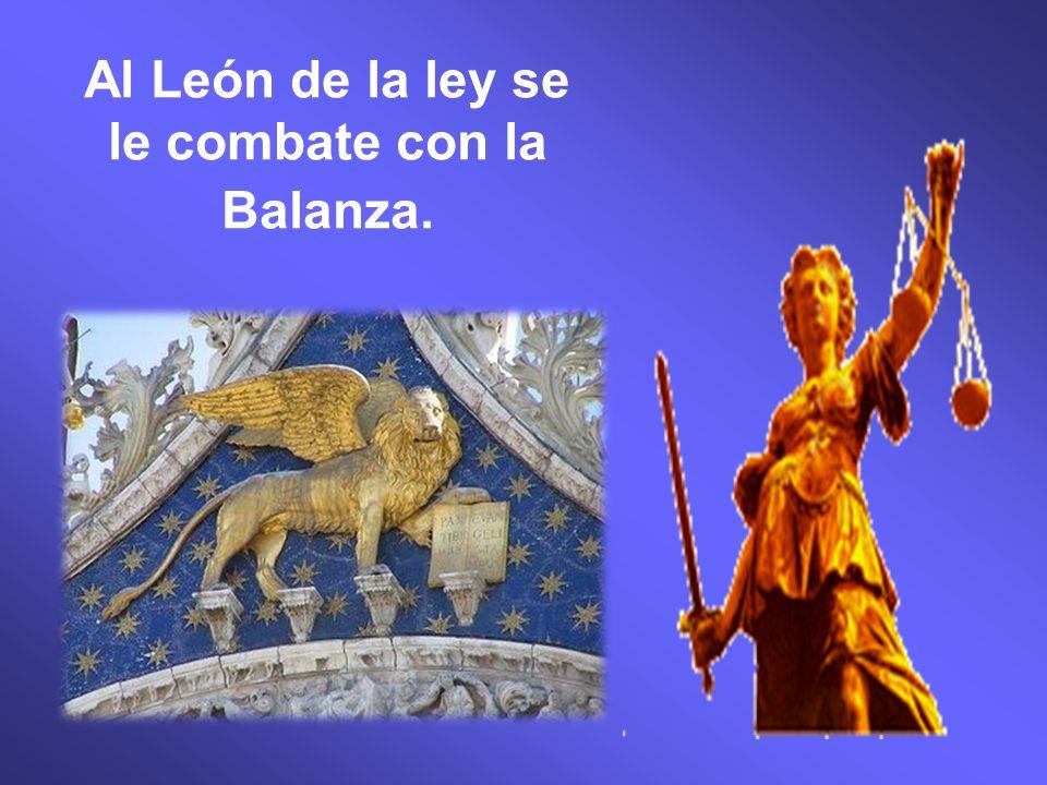 Al León de la ley se le combate con la Balanza.
