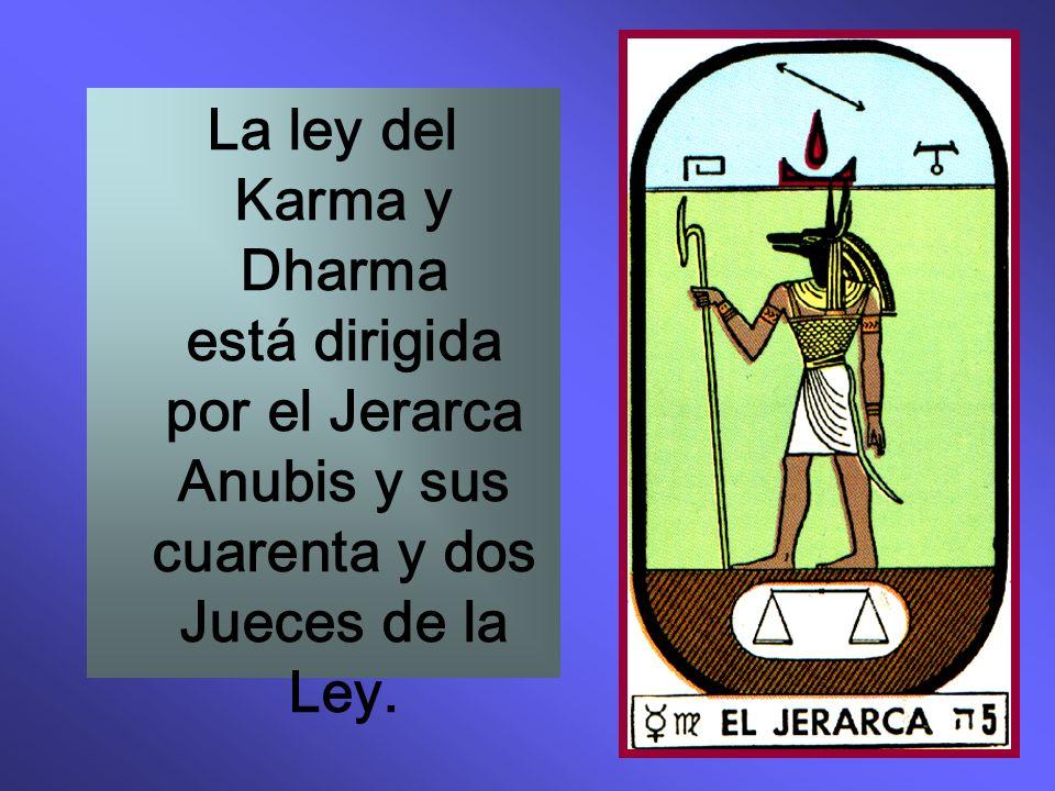 La ley del Karma y Dharma está dirigida por el Jerarca Anubis y sus cuarenta y dos Jueces de la Ley.