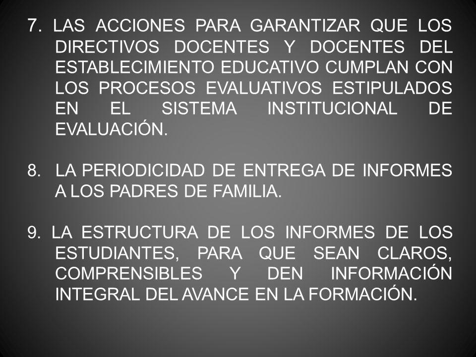 7. LAS ACCIONES PARA GARANTIZAR QUE LOS DIRECTIVOS DOCENTES Y DOCENTES DEL ESTABLECIMIENTO EDUCATIVO CUMPLAN CON LOS PROCESOS EVALUATIVOS ESTIPULADOS EN EL SISTEMA INSTITUCIONAL DE EVALUACIÓN.