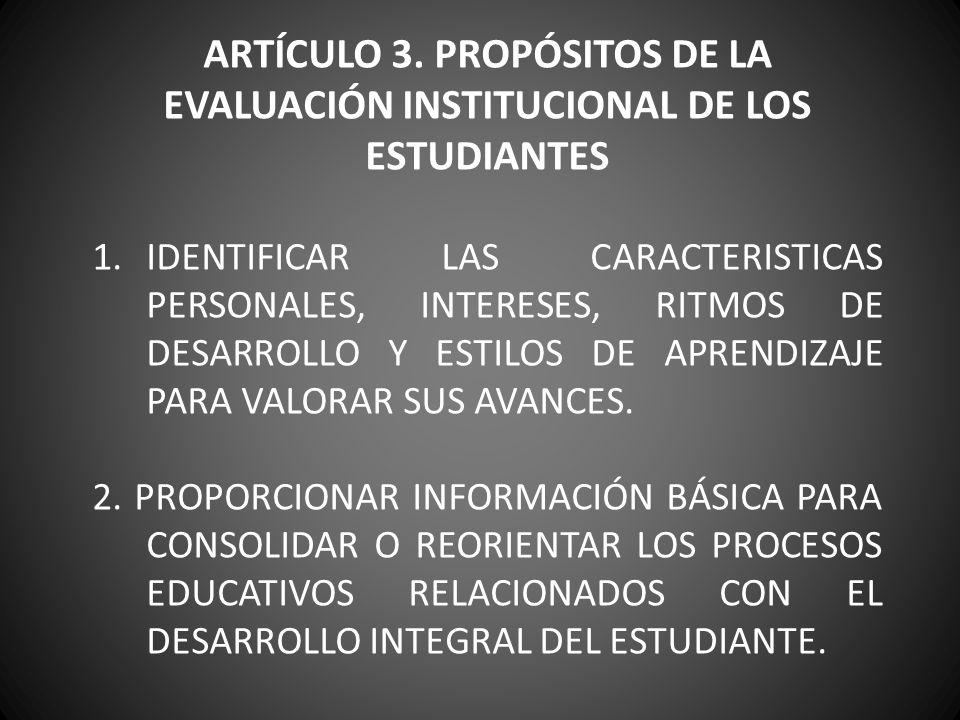 ARTÍCULO 3. PROPÓSITOS DE LA EVALUACIÓN INSTITUCIONAL DE LOS ESTUDIANTES