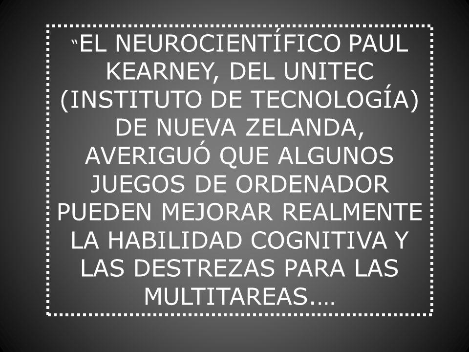 EL NEUROCIENTÍFICO PAUL KEARNEY, DEL UNITEC (INSTITUTO DE TECNOLOGÍA) DE NUEVA ZELANDA, AVERIGUÓ QUE ALGUNOS JUEGOS DE ORDENADOR PUEDEN MEJORAR REALMENTE LA HABILIDAD COGNITIVA Y LAS DESTREZAS PARA LAS MULTITAREAS.…