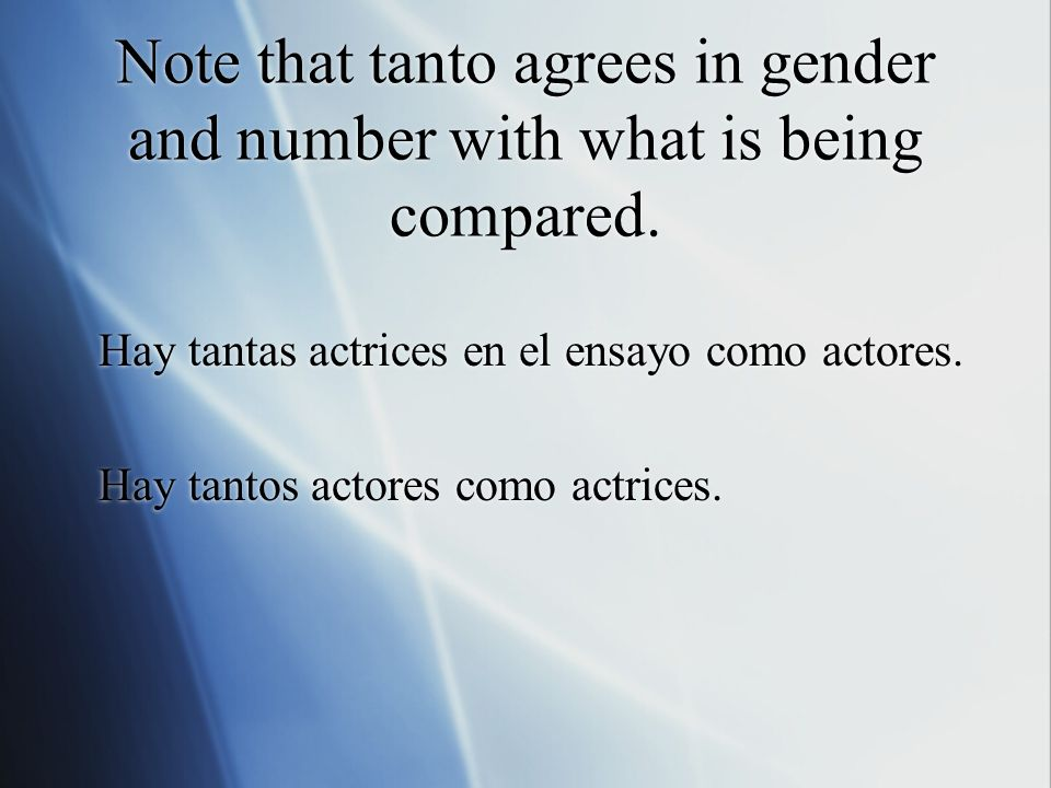 Note that tanto agrees in gender and number with what is being compared.