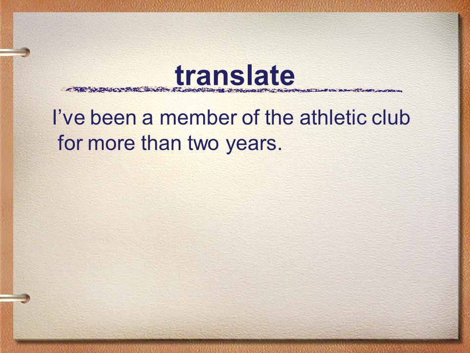 translate I've been a member of the athletic club for more than two years.