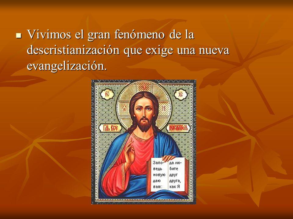 Vivimos el gran fenómeno de la descristianización que exige una nueva evangelización.