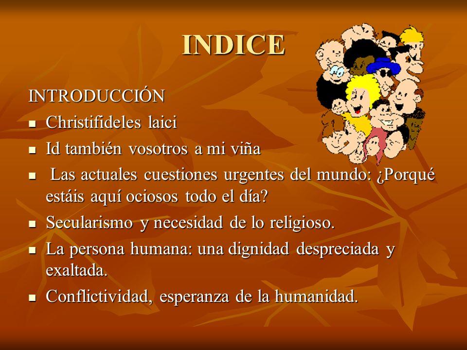 INDICE INTRODUCCIÓN Christifideles laici Id también vosotros a mi viña