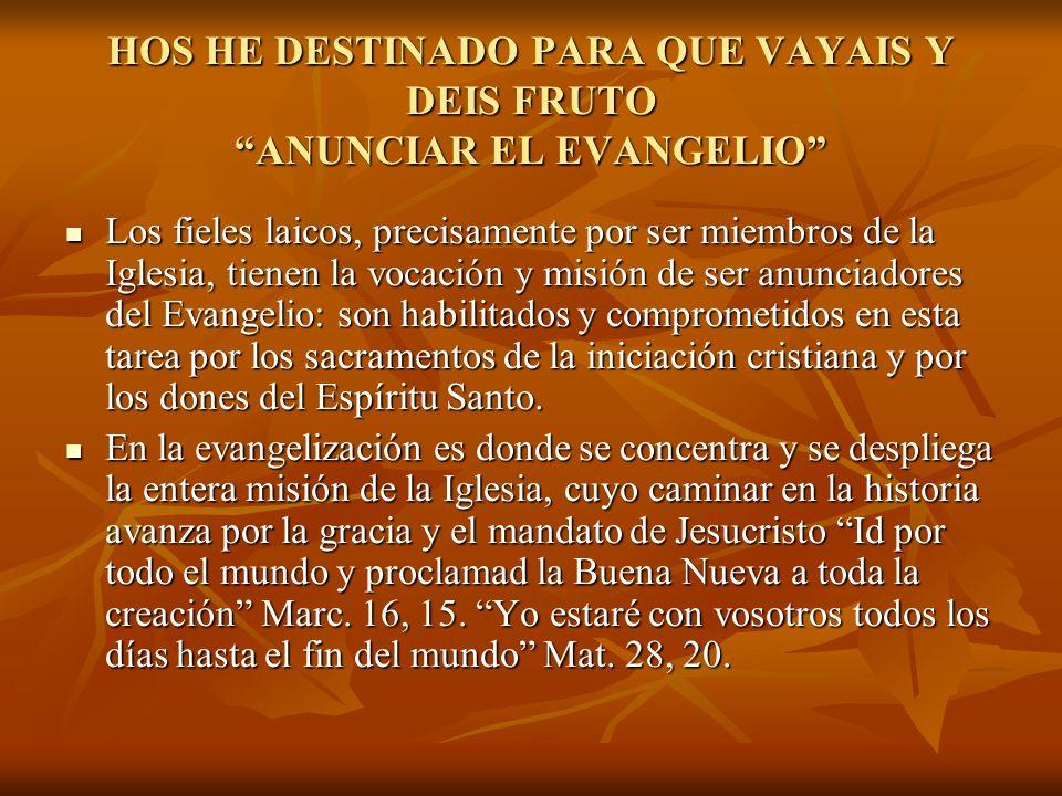 HOS HE DESTINADO PARA QUE VAYAIS Y DEIS FRUTO ANUNCIAR EL EVANGELIO