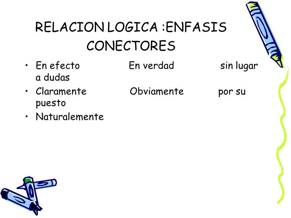 RELACION LOGICA :ENFASIS CONECTORES
