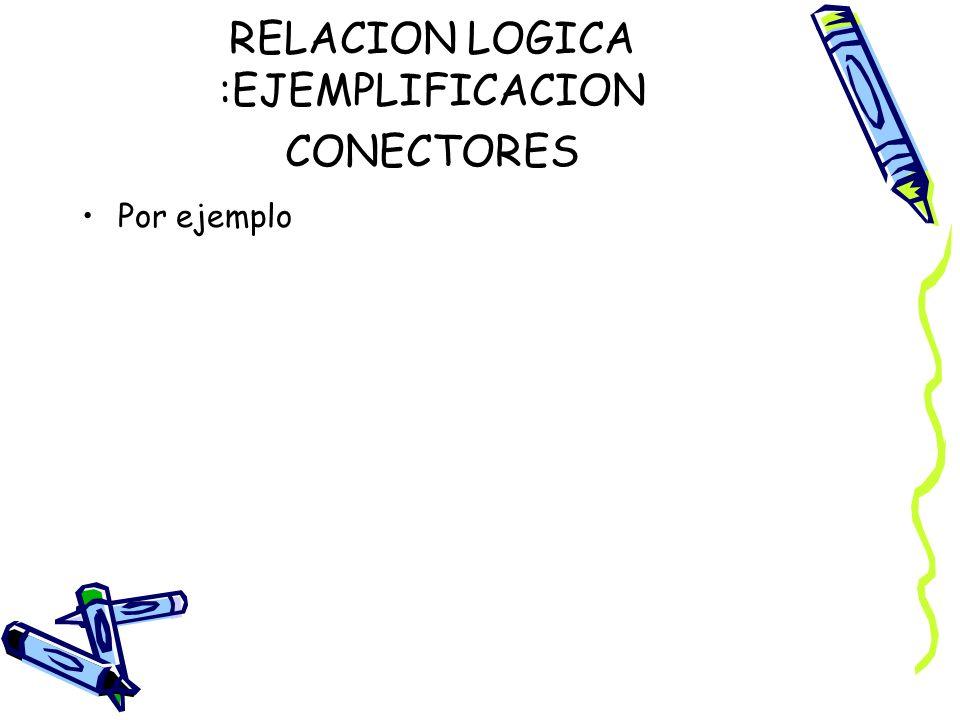 RELACION LOGICA :EJEMPLIFICACION CONECTORES
