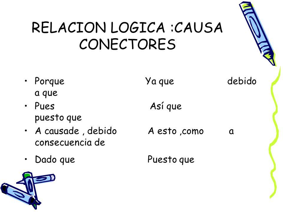 RELACION LOGICA :CAUSA CONECTORES