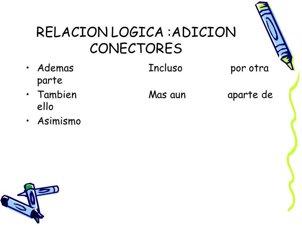 RELACION LOGICA :ADICION CONECTORES