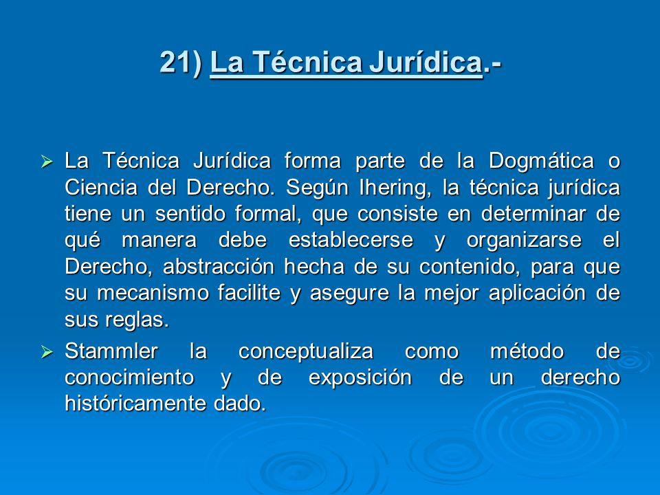 21) La Técnica Jurídica.-