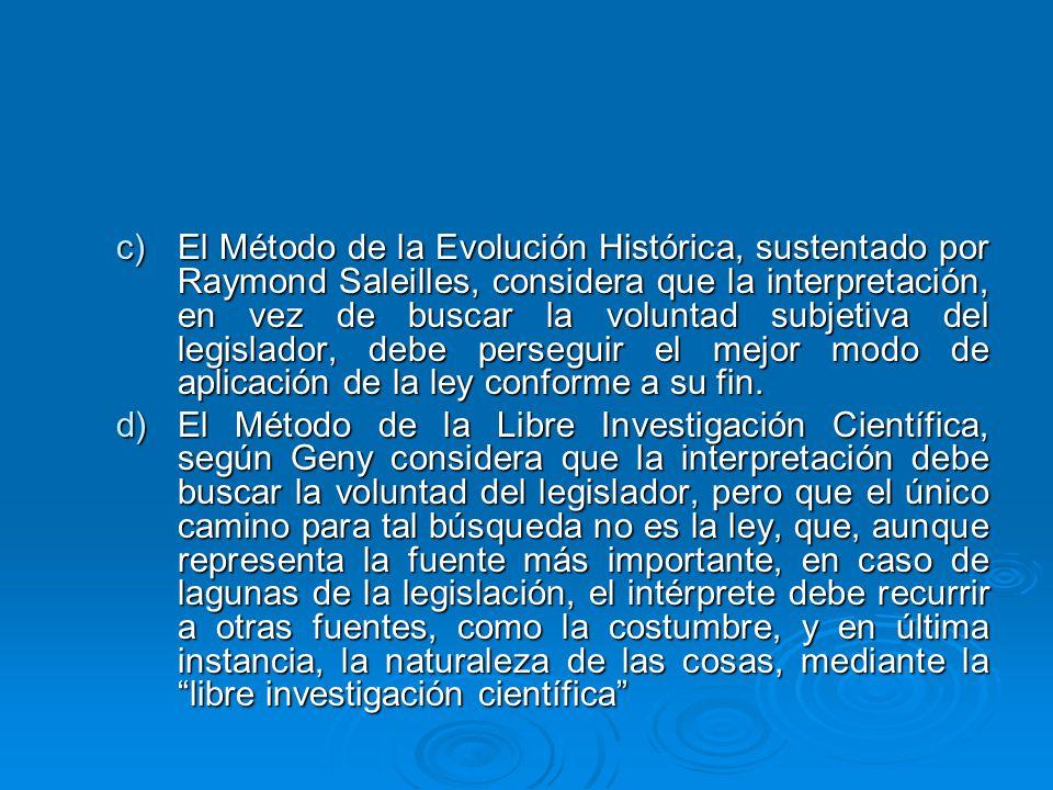 El Método de la Evolución Histórica, sustentado por Raymond Saleilles, considera que la interpretación, en vez de buscar la voluntad subjetiva del legislador, debe perseguir el mejor modo de aplicación de la ley conforme a su fin.