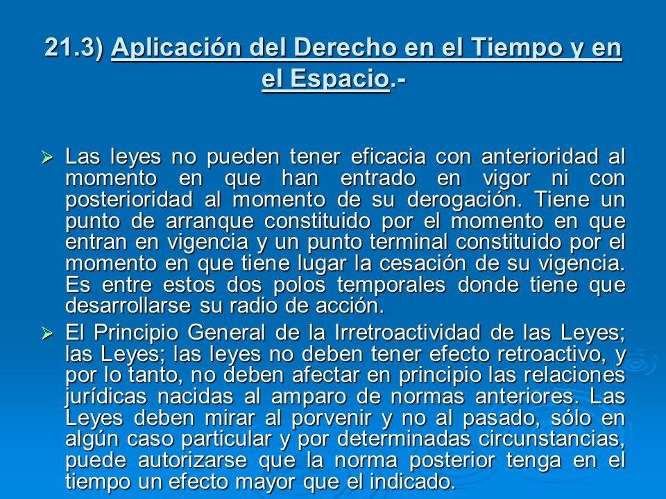 21.3) Aplicación del Derecho en el Tiempo y en el Espacio.-