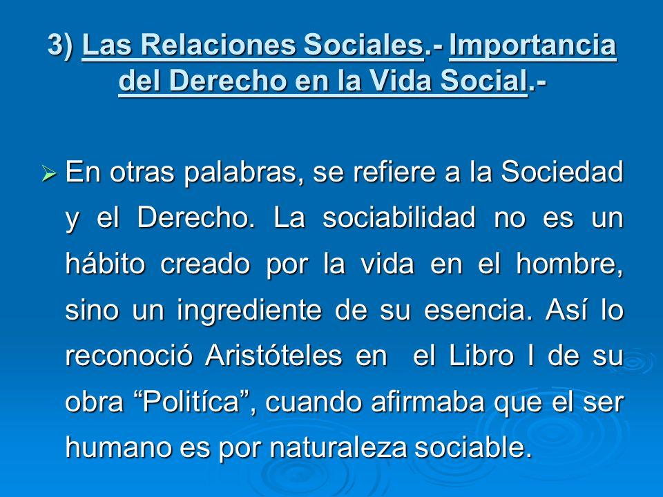 3) Las Relaciones Sociales.- Importancia del Derecho en la Vida Social.-