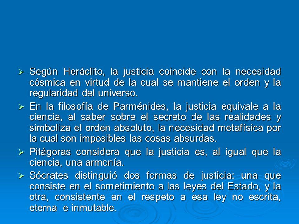 Según Heráclito, la justicia coincide con la necesidad cósmica en virtud de la cual se mantiene el orden y la regularidad del universo.