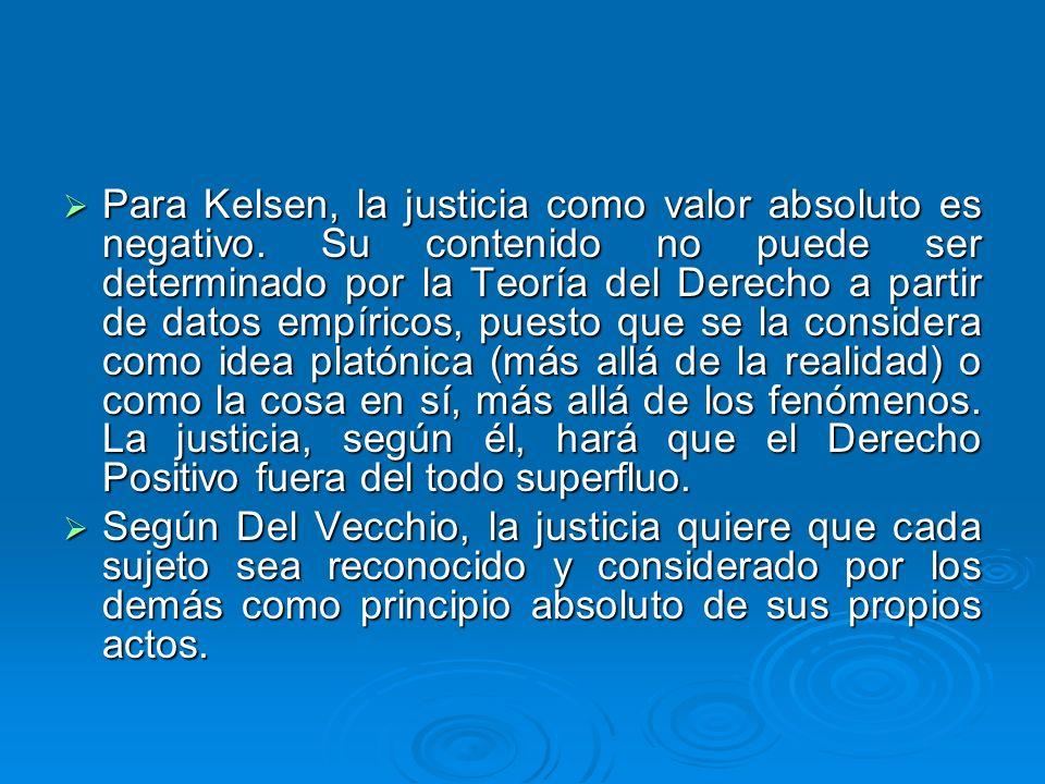 Para Kelsen, la justicia como valor absoluto es negativo