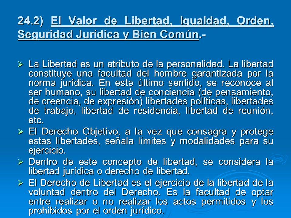 24.2) El Valor de Libertad, Igualdad, Orden, Seguridad Jurídica y Bien Común.-