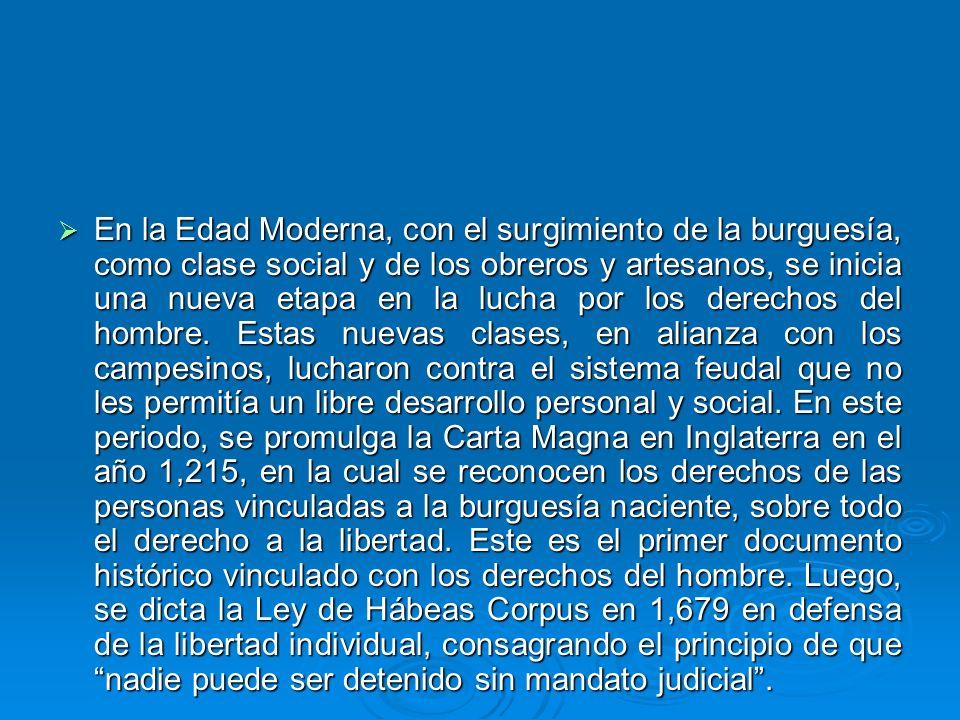 En la Edad Moderna, con el surgimiento de la burguesía, como clase social y de los obreros y artesanos, se inicia una nueva etapa en la lucha por los derechos del hombre.