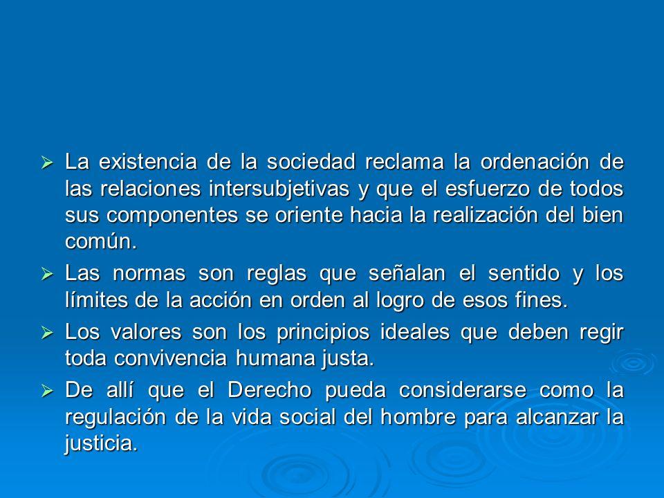La existencia de la sociedad reclama la ordenación de las relaciones intersubjetivas y que el esfuerzo de todos sus componentes se oriente hacia la realización del bien común.