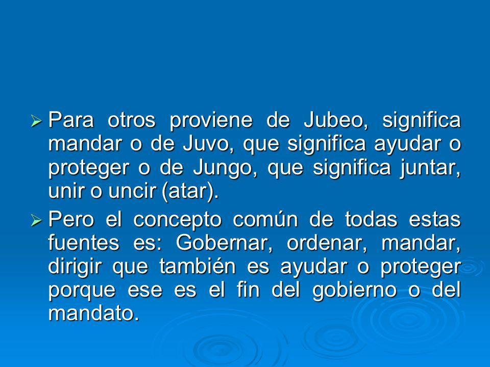 Para otros proviene de Jubeo, significa mandar o de Juvo, que significa ayudar o proteger o de Jungo, que significa juntar, unir o uncir (atar).