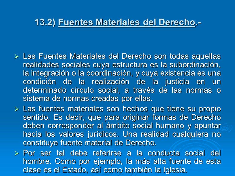 13.2) Fuentes Materiales del Derecho.-