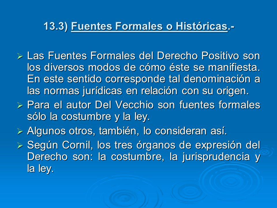 13.3) Fuentes Formales o Históricas.-