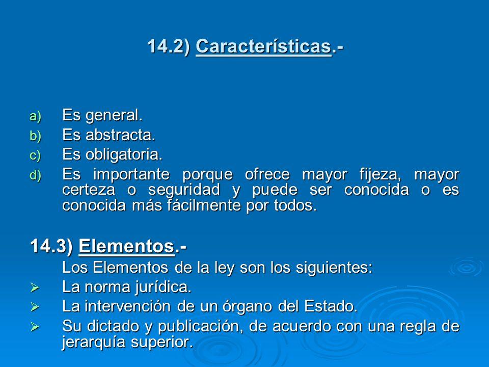 14.2) Características.- 14.3) Elementos.- Es general. Es abstracta.