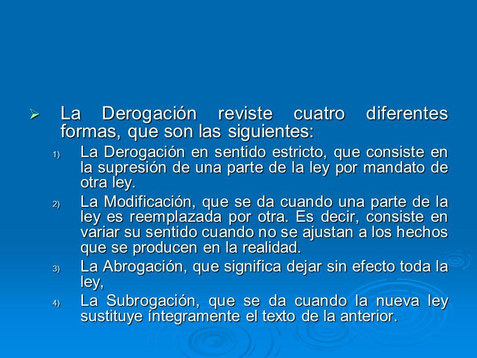 La Derogación reviste cuatro diferentes formas, que son las siguientes: