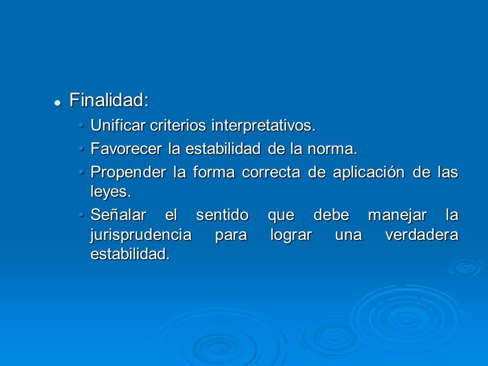 Finalidad: Unificar criterios interpretativos.