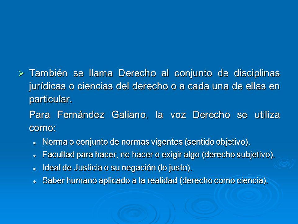 Para Fernández Galiano, la voz Derecho se utiliza como: