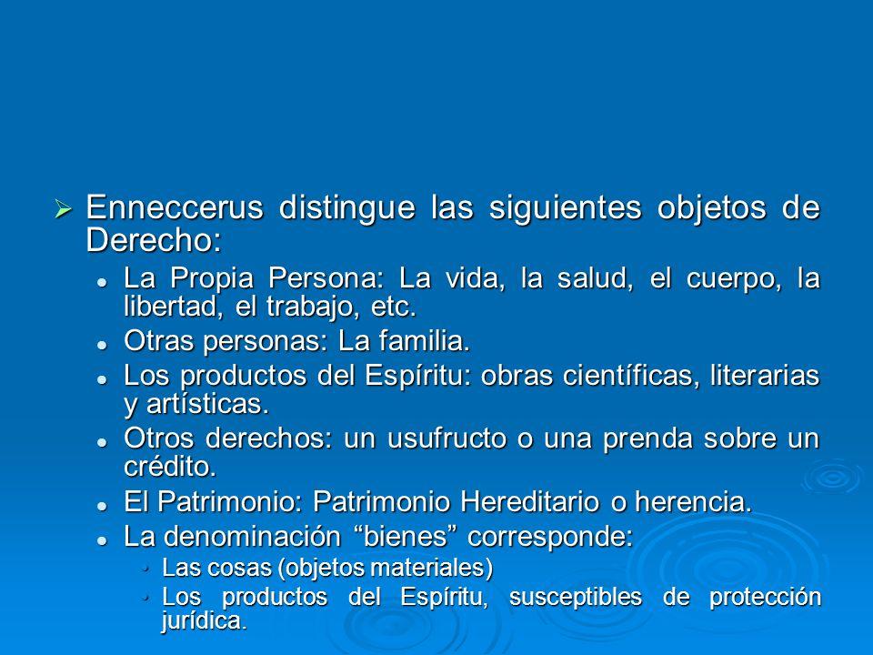 Enneccerus distingue las siguientes objetos de Derecho: