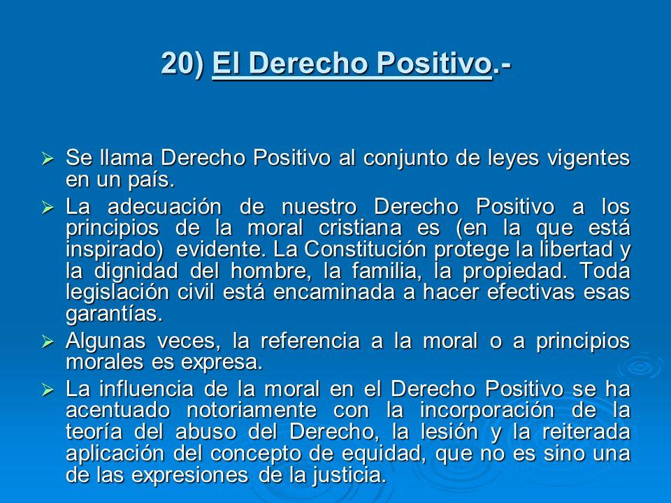 20) El Derecho Positivo.-Se llama Derecho Positivo al conjunto de leyes vigentes en un país.