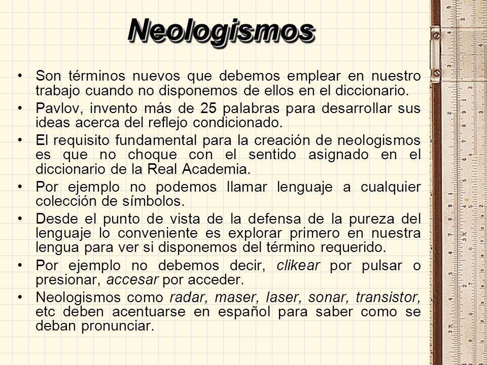 NeologismosSon términos nuevos que debemos emplear en nuestro trabajo cuando no disponemos de ellos en el diccionario.