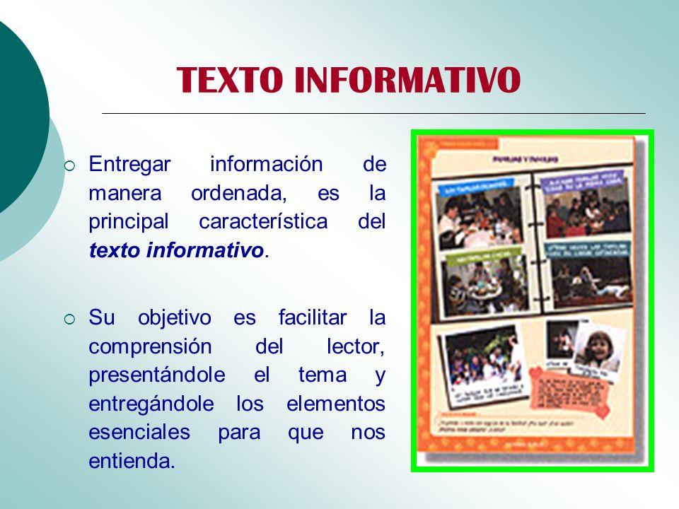TEXTO INFORMATIVO Entregar información de manera ordenada, es la principal característica del texto informativo.