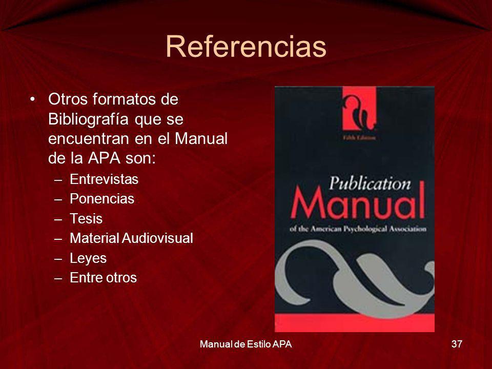 Referencias Otros formatos de Bibliografía que se encuentran en el Manual de la APA son: Entrevistas.
