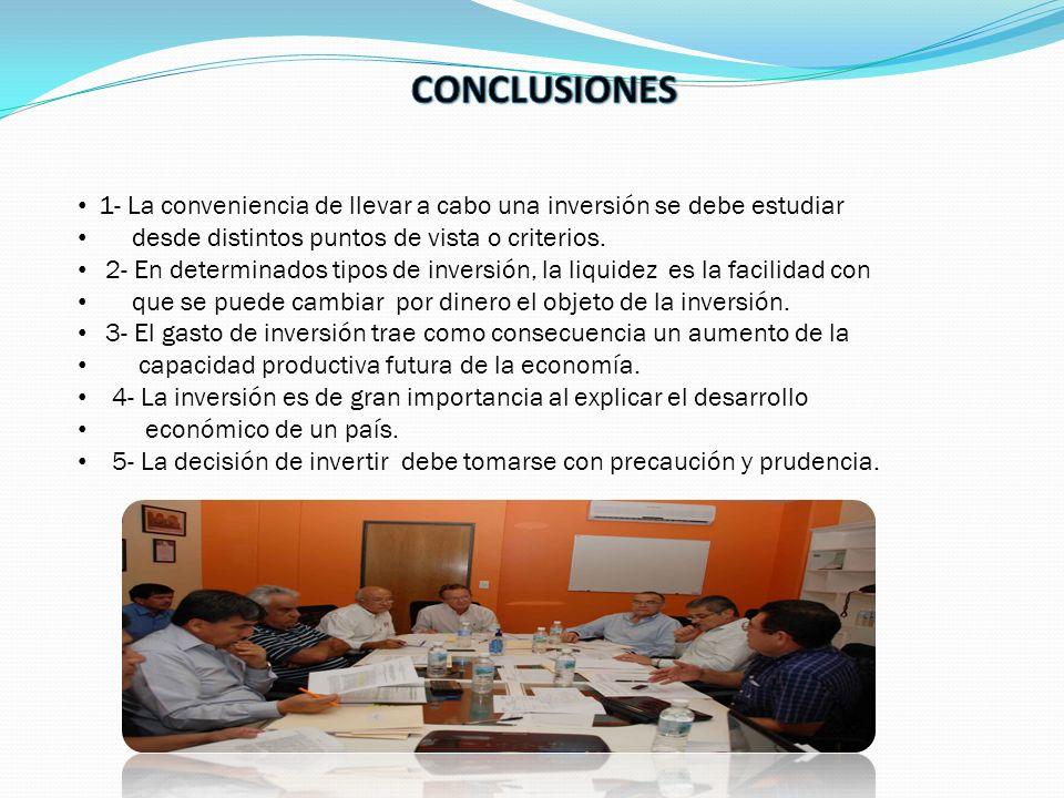 CONCLUSIONES 1- La conveniencia de llevar a cabo una inversión se debe estudiar. desde distintos puntos de vista o criterios.