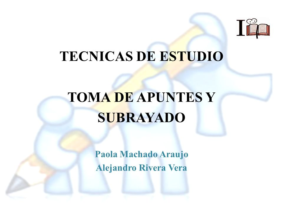 TECNICAS DE ESTUDIO TOMA DE APUNTES Y SUBRAYADO