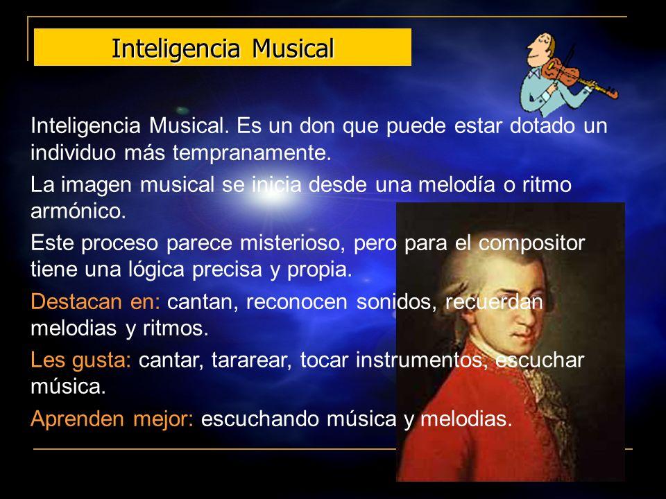 Inteligencia Musical Inteligencia Musical. Es un don que puede estar dotado un individuo más tempranamente.