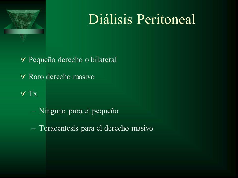 Diálisis Peritoneal Pequeño derecho o bilateral Raro derecho masivo Tx