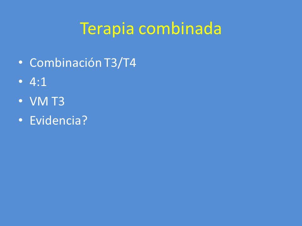 Terapia combinada Combinación T3/T4 4:1 VM T3 Evidencia