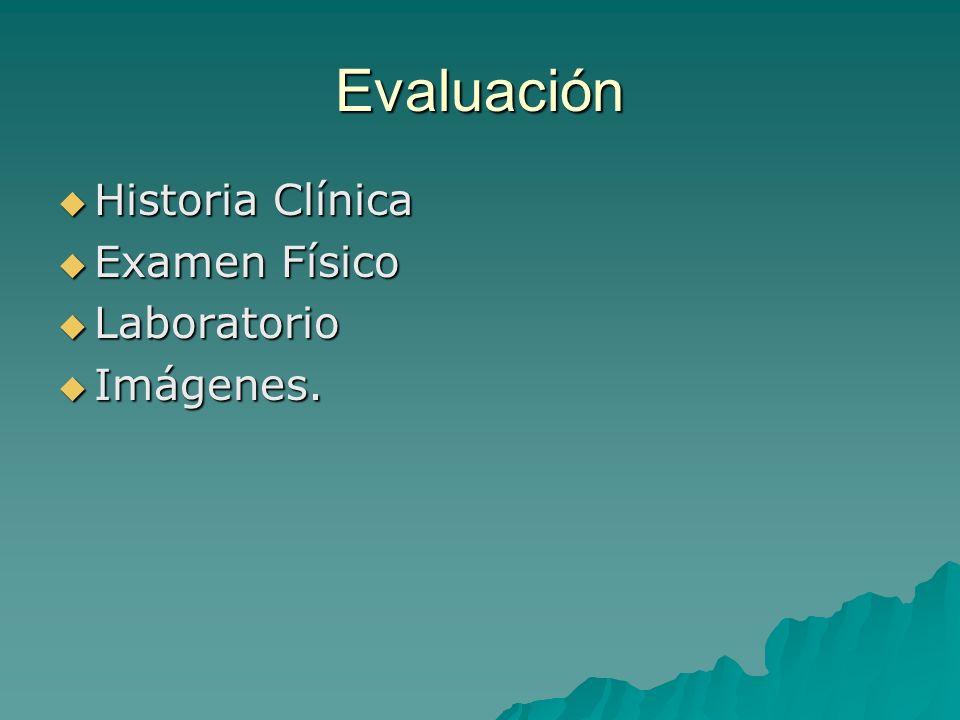 Evaluación Historia Clínica Examen Físico Laboratorio Imágenes.