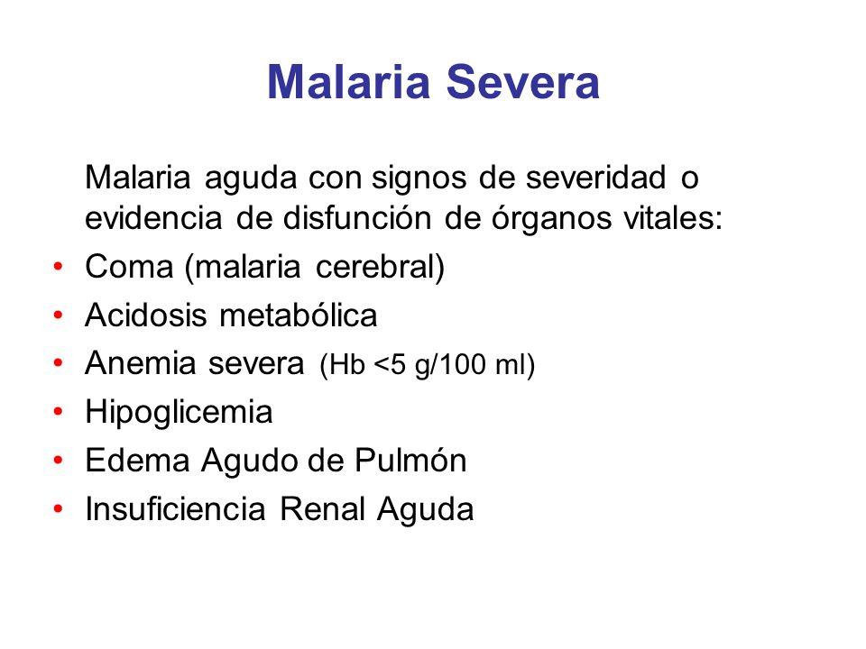 Malaria Severa Malaria aguda con signos de severidad o evidencia de disfunción de órganos vitales: Coma (malaria cerebral)